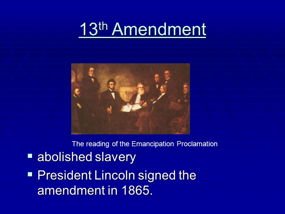 13th Amendment abolished slavery