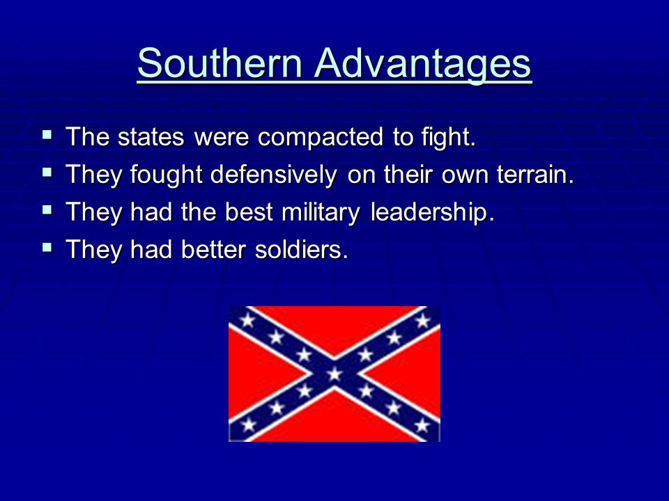 Southern Advantages The states were compacted to fight.