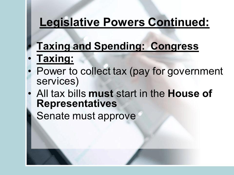 Legislative Powers Continued: