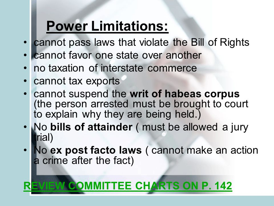 Power Limitations: cannot pass laws that violate the Bill of Rights
