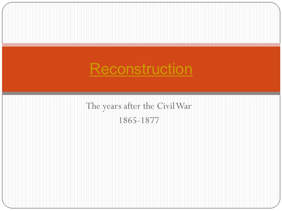 The years after the Civil War 1865-1877