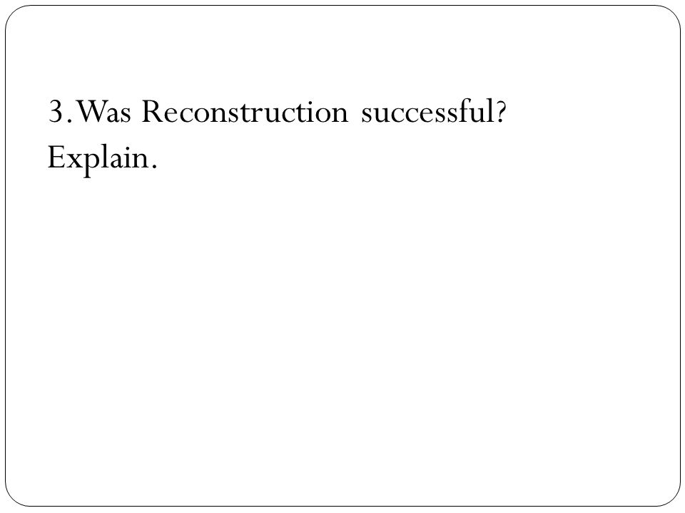 3.Was Reconstruction successful Explain.