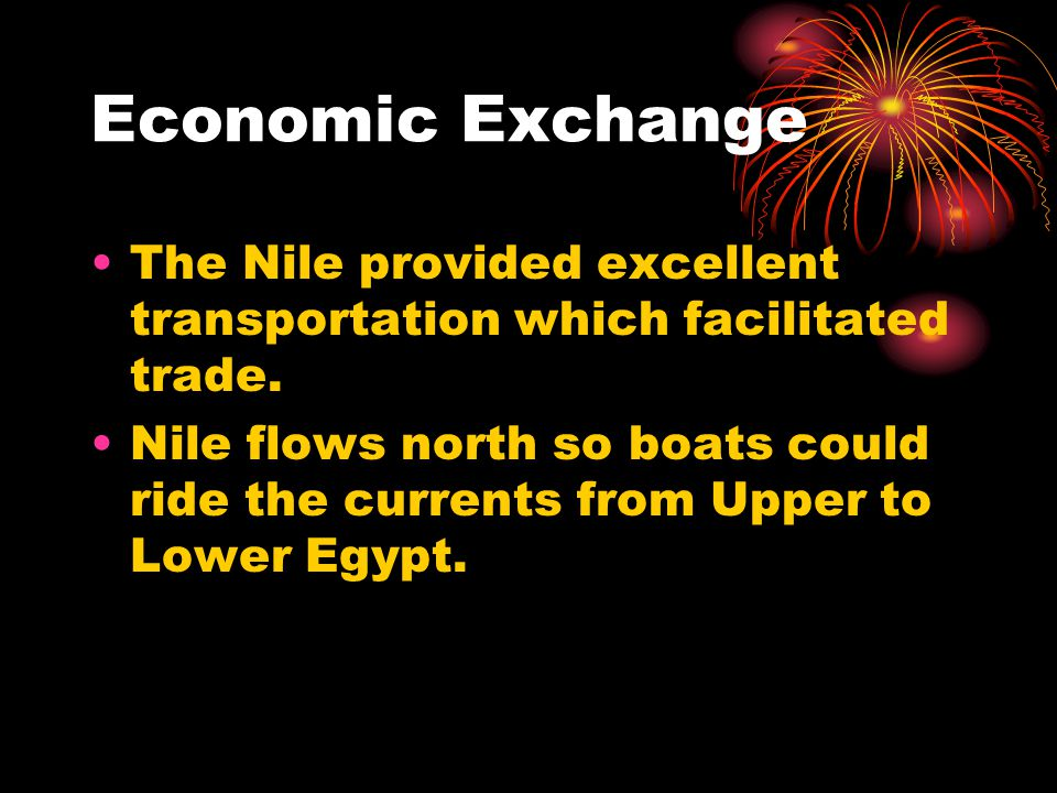 Economic Exchange The Nile provided excellent transportation which facilitated trade.