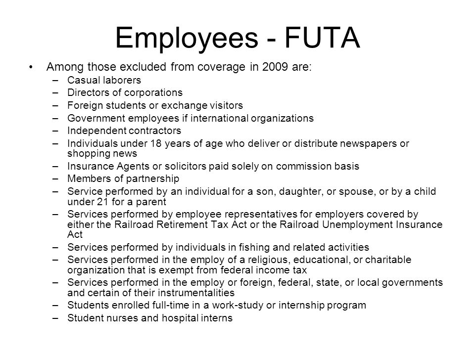 Employees - FUTA Among those excluded from coverage in 2009 are:
