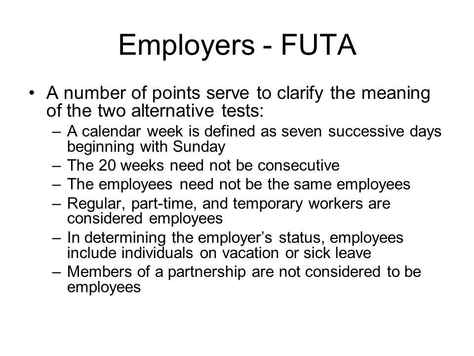 Employers - FUTA A number of points serve to clarify the meaning of the two alternative tests: