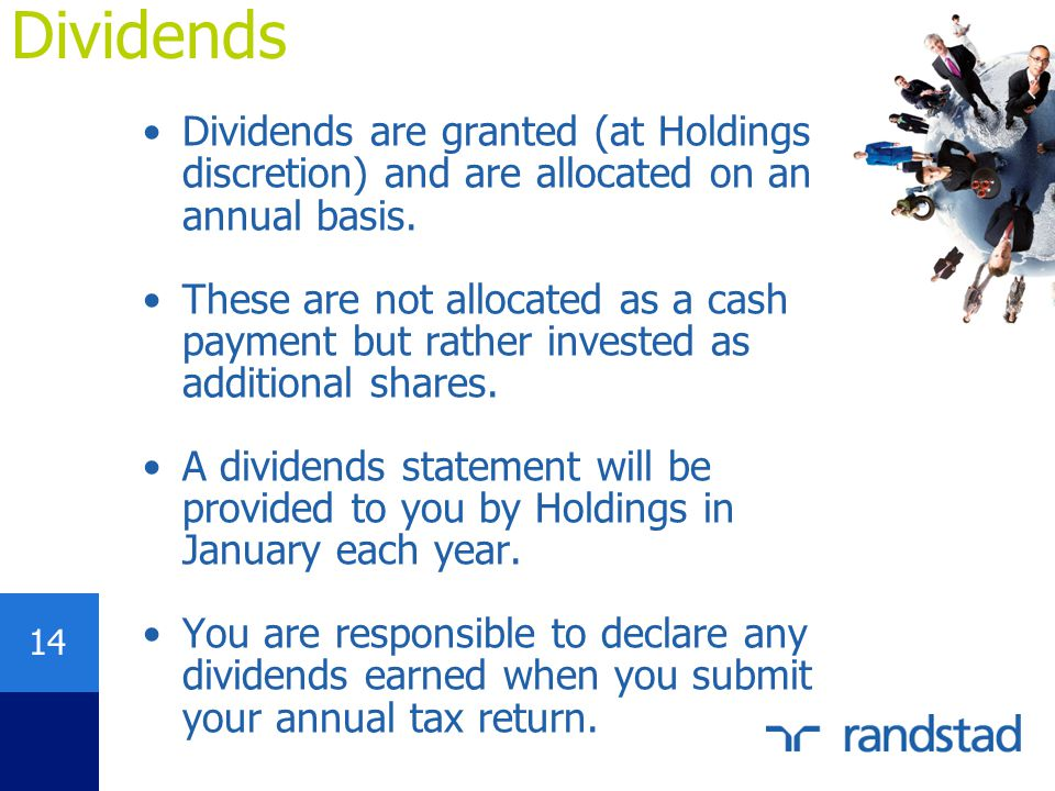 Dividends Dividends are granted (at Holdings discretion) and are allocated on an annual basis.
