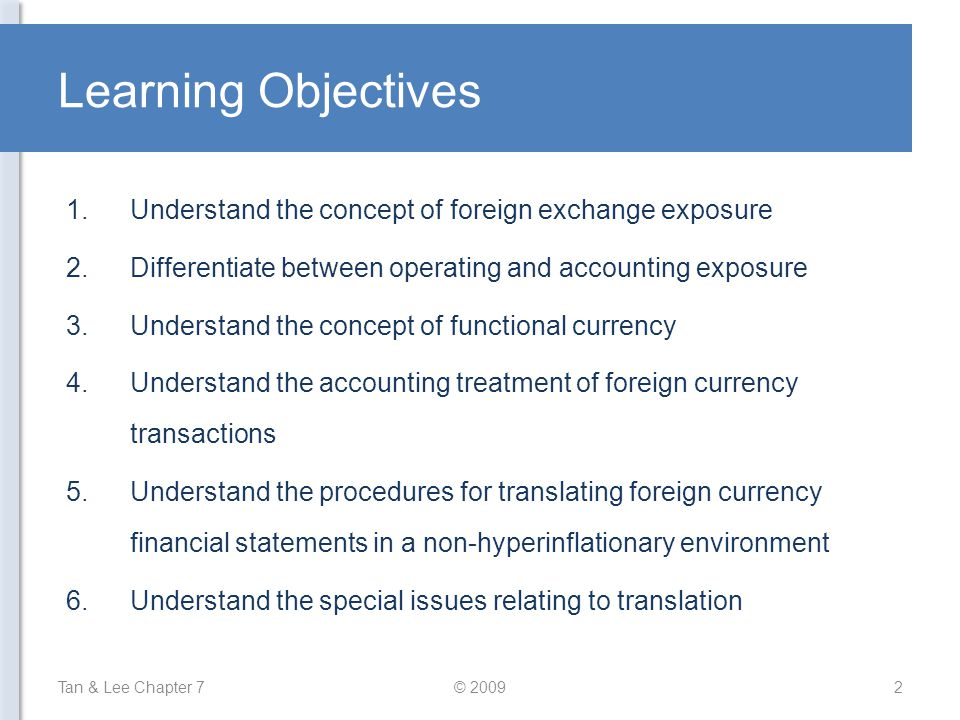 Learning Objectives Understand the concept of foreign exchange exposure. Differentiate between operating and accounting exposure.