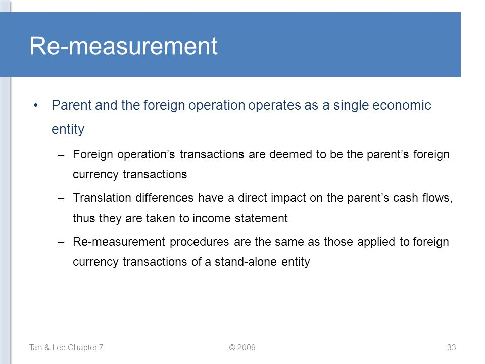 Re-measurement Parent and the foreign operation operates as a single economic entity.