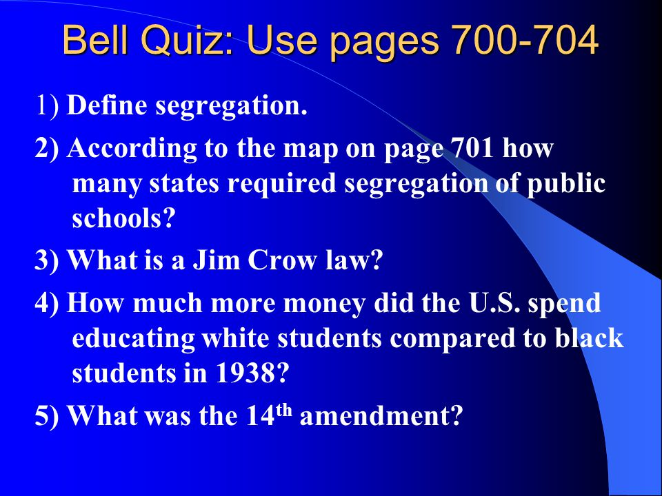 Bell Quiz: Use pages 700-704 1) Define segregation.