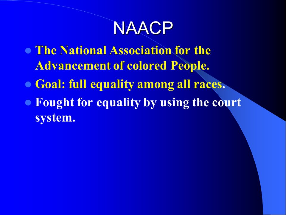 NAACP The National Association for the Advancement of colored People.