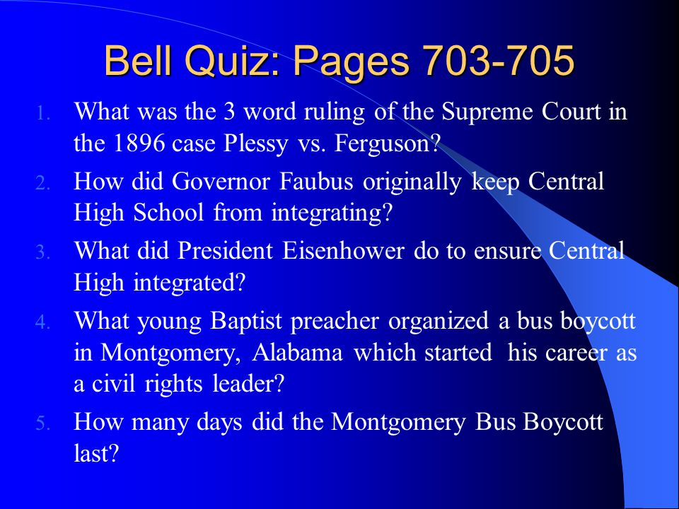 Bell Quiz: Pages 703-705 What was the 3 word ruling of the Supreme Court in the 1896 case Plessy vs. Ferguson