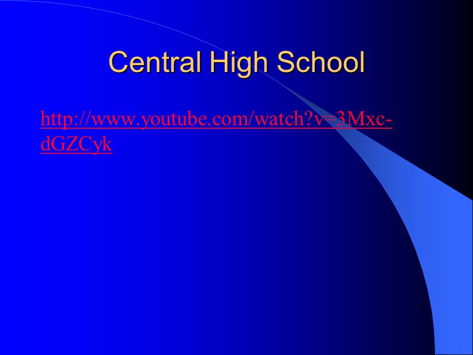 Central High School http://www.youtube.com/watch v=3Mxc-dGZCyk