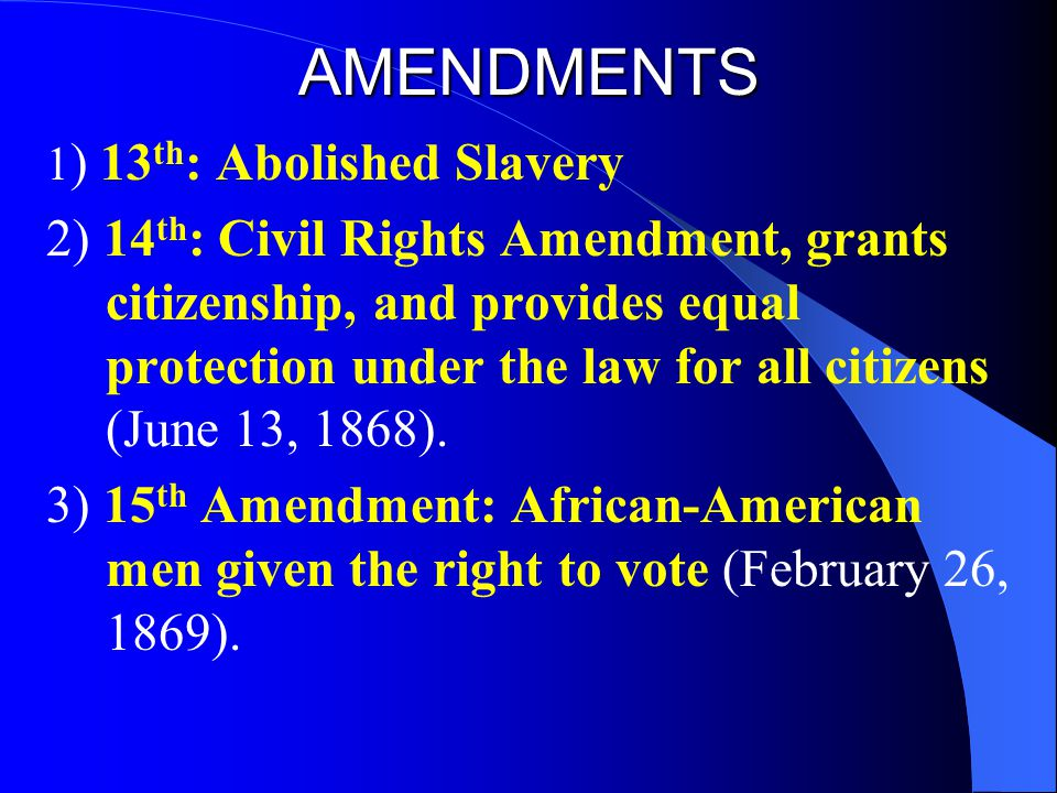 AMENDMENTS 1) 13th: Abolished Slavery.