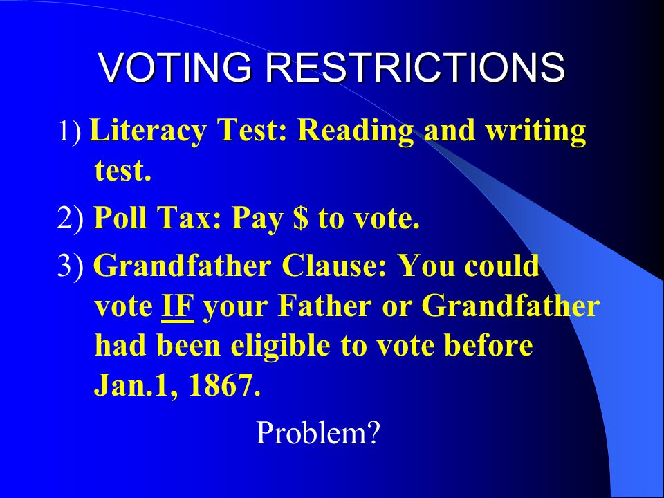 VOTING RESTRICTIONS 2) Poll Tax: Pay $ to vote.