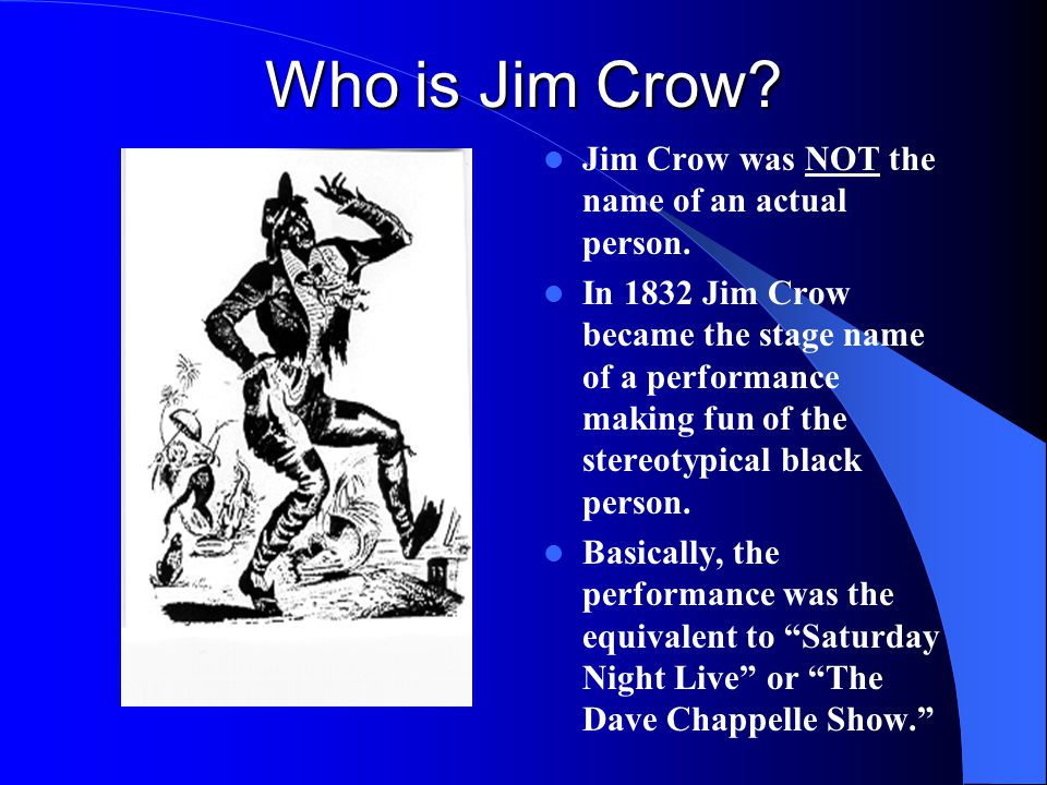 Who is Jim Crow Jim Crow was NOT the name of an actual person.