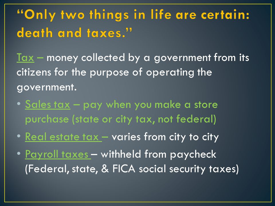 Only two things in life are certain: death and taxes.