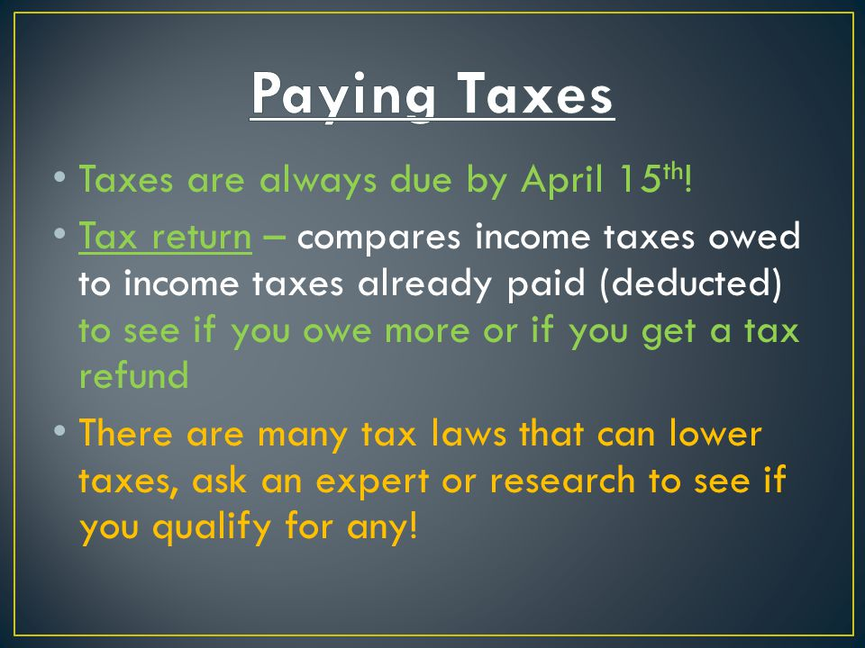 Paying Taxes Taxes are always due by April 15th!