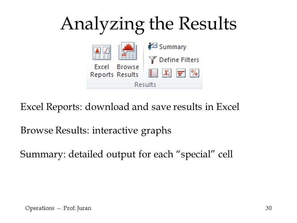 Analyzing the Results Excel Reports: download and save results in Excel. Browse Results: interactive graphs.