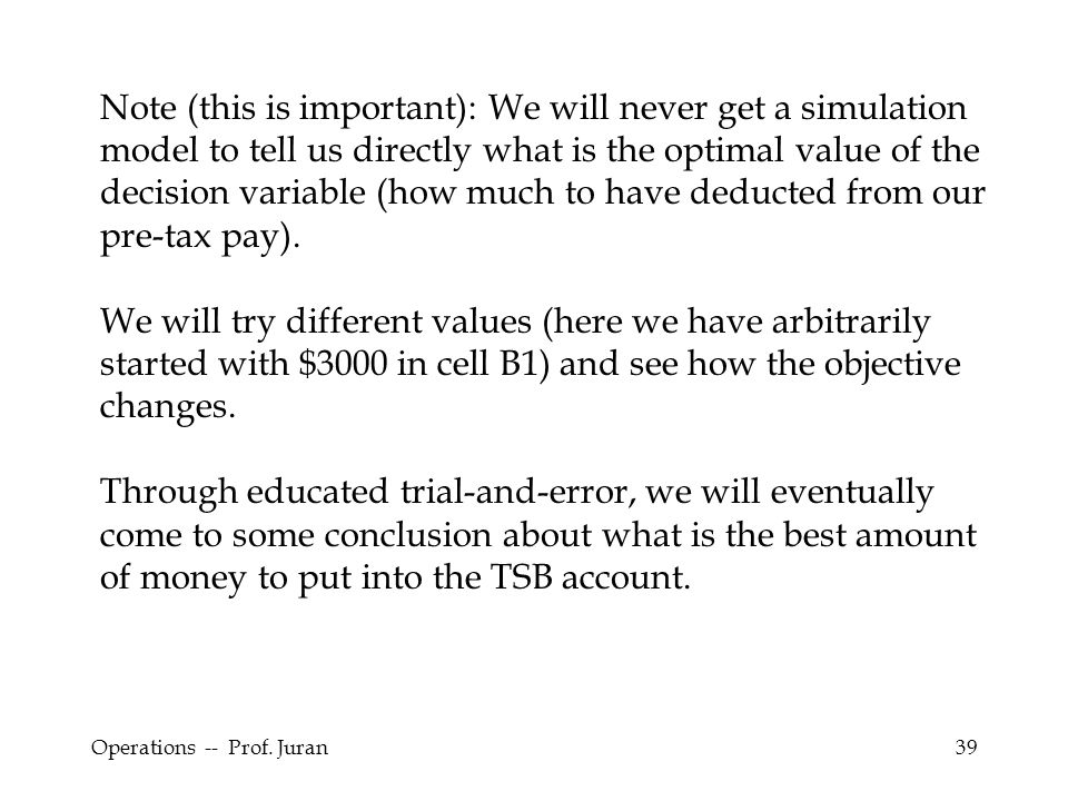 Note (this is important): We will never get a simulation model to tell us directly what is the optimal value of the decision variable (how much to have deducted from our pre-tax pay).