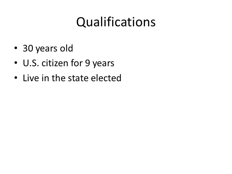 Qualifications 30 years old U.S. citizen for 9 years