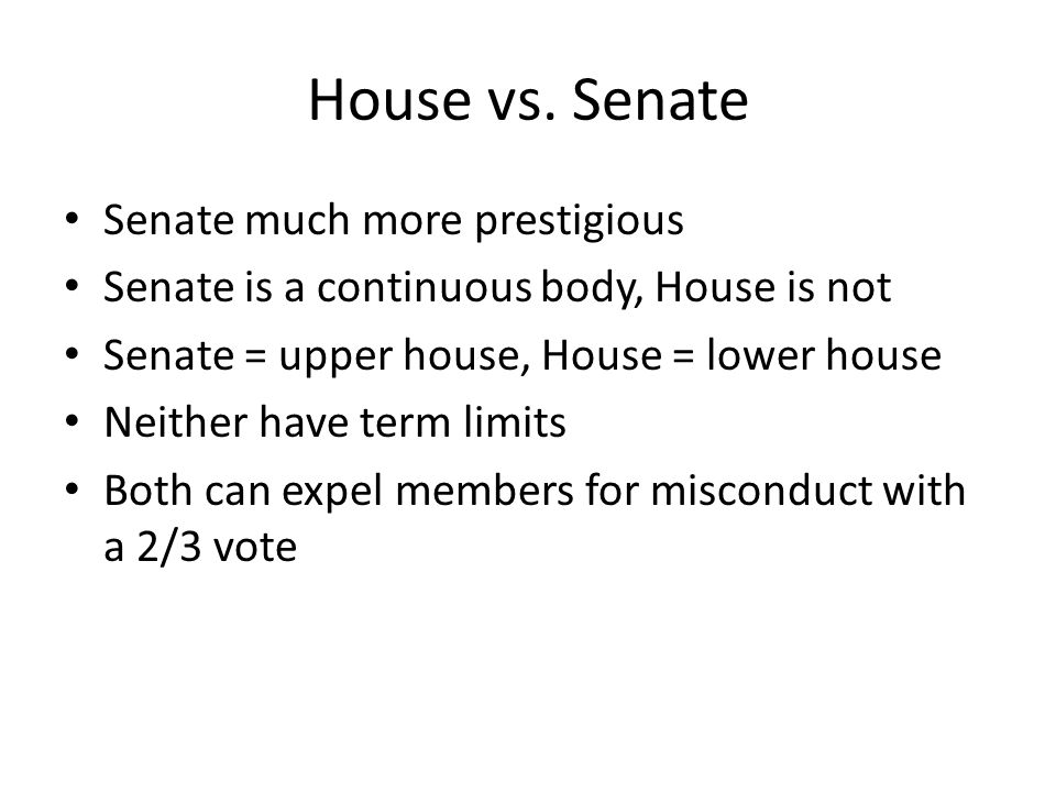 House vs. Senate Senate much more prestigious
