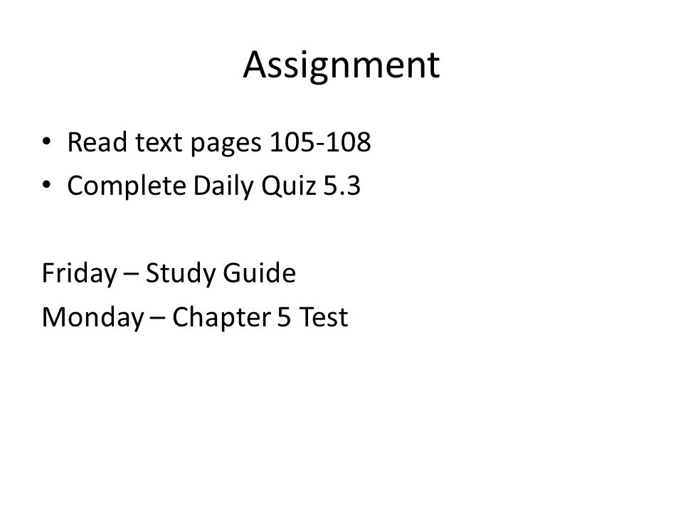 Assignment Read text pages 105-108 Complete Daily Quiz 5.3