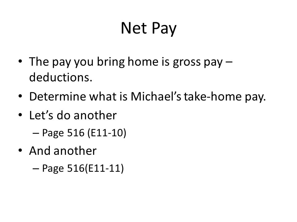 Net Pay The pay you bring home is gross pay – deductions.