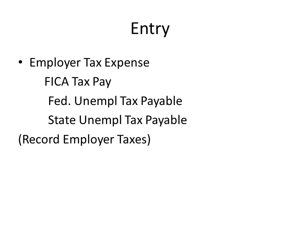 Entry Employer Tax Expense FICA Tax Pay Fed. Unempl Tax Payable