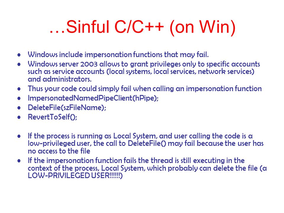 …Sinful C/C++ (on Win) Windows include impersonation functions that may fail.