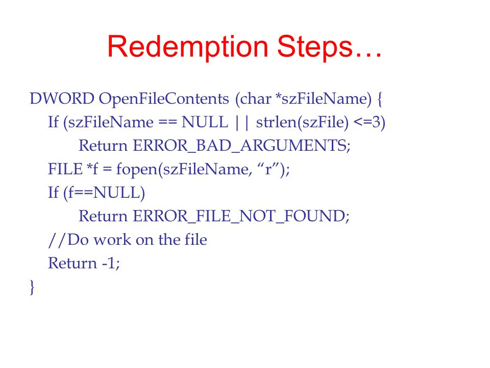 Redemption Steps… DWORD OpenFileContents (char *szFileName) {