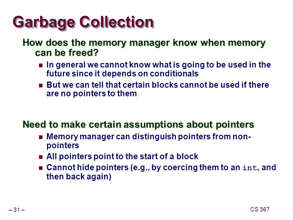 Garbage Collection How does the memory manager know when memory can be freed