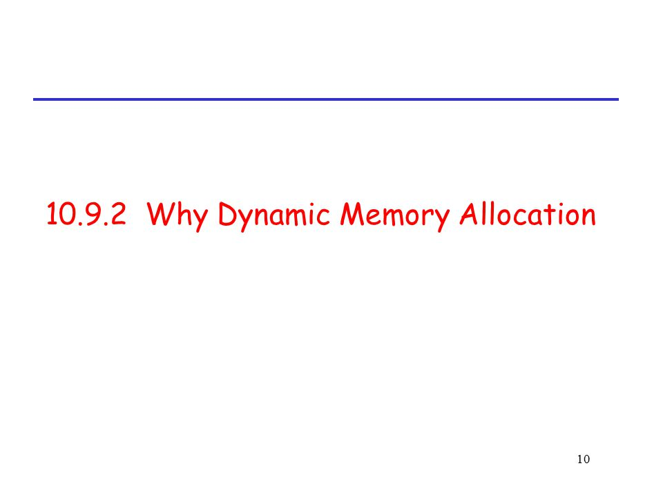 10.9.2 Why Dynamic Memory Allocation