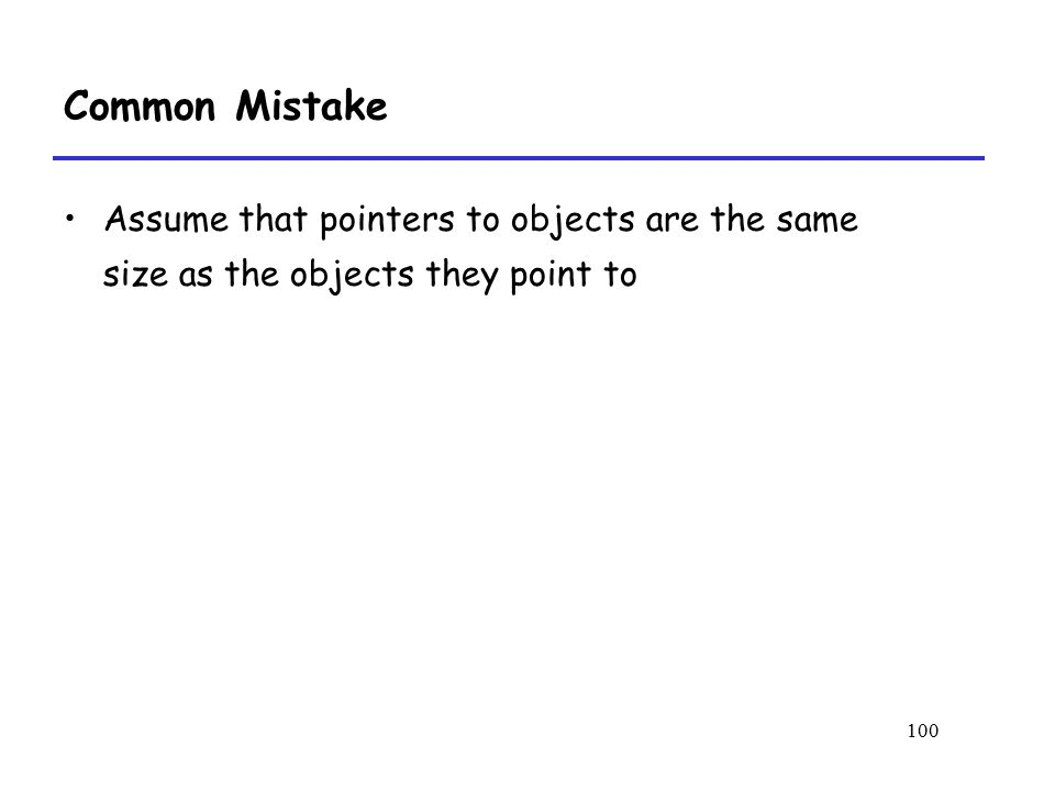 Common Mistake Assume that pointers to objects are the same size as the objects they point to