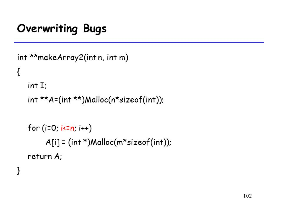 Overwriting Bugs int **makeArray2(int n, int m) { int I;
