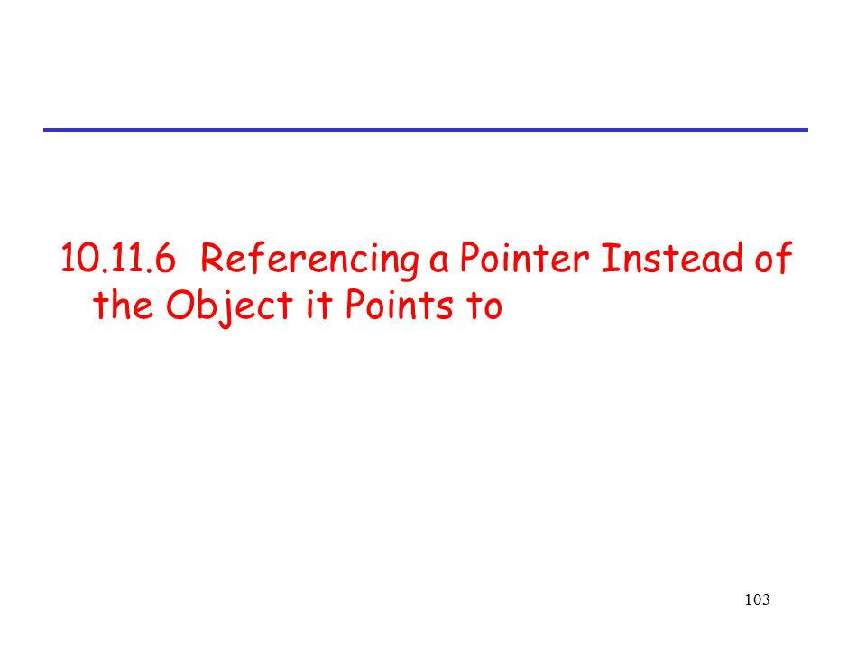 10.11.6 Referencing a Pointer Instead of the Object it Points to