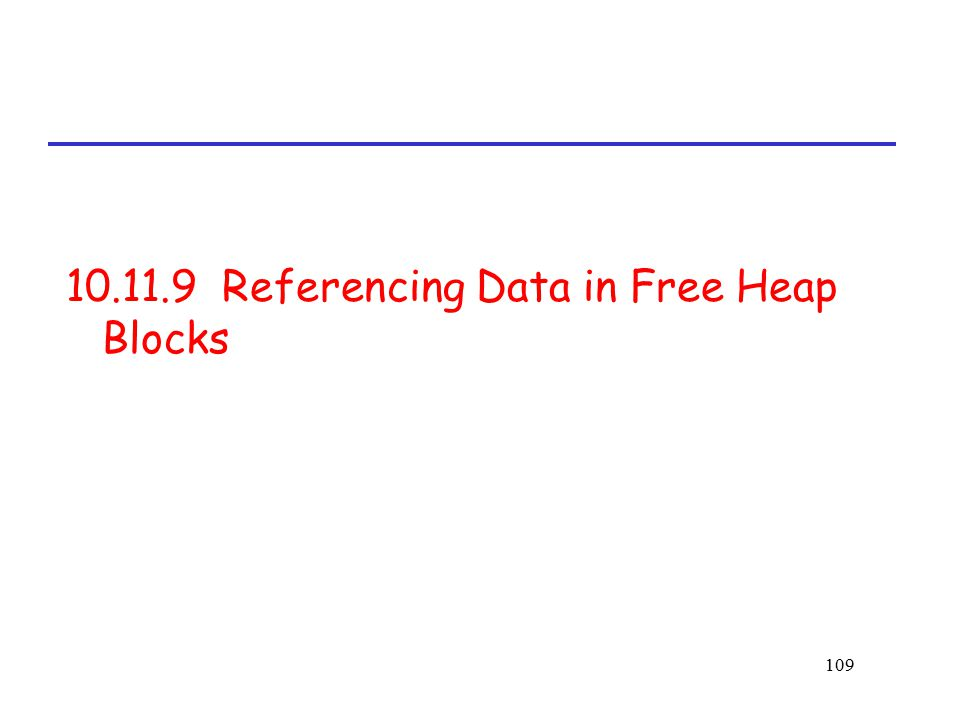 10.11.9 Referencing Data in Free Heap Blocks