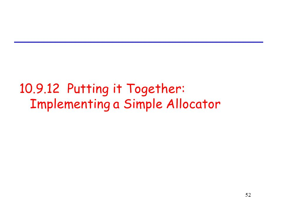 10.9.12 Putting it Together: Implementing a Simple Allocator