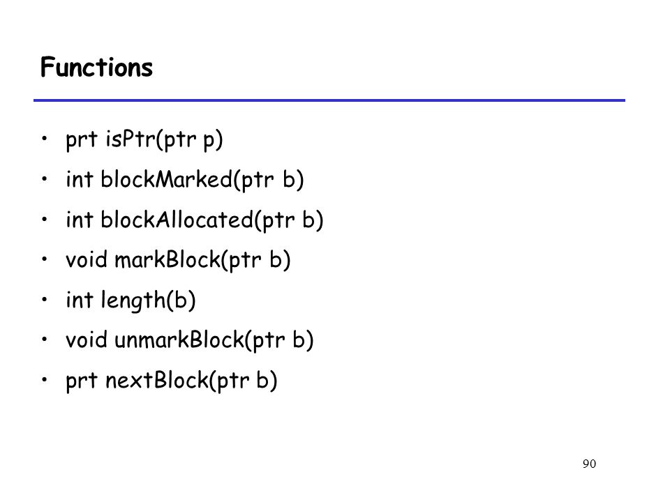Functions prt isPtr(ptr p) int blockMarked(ptr b)