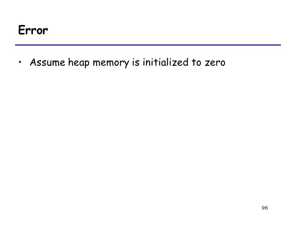 Error Assume heap memory is initialized to zero