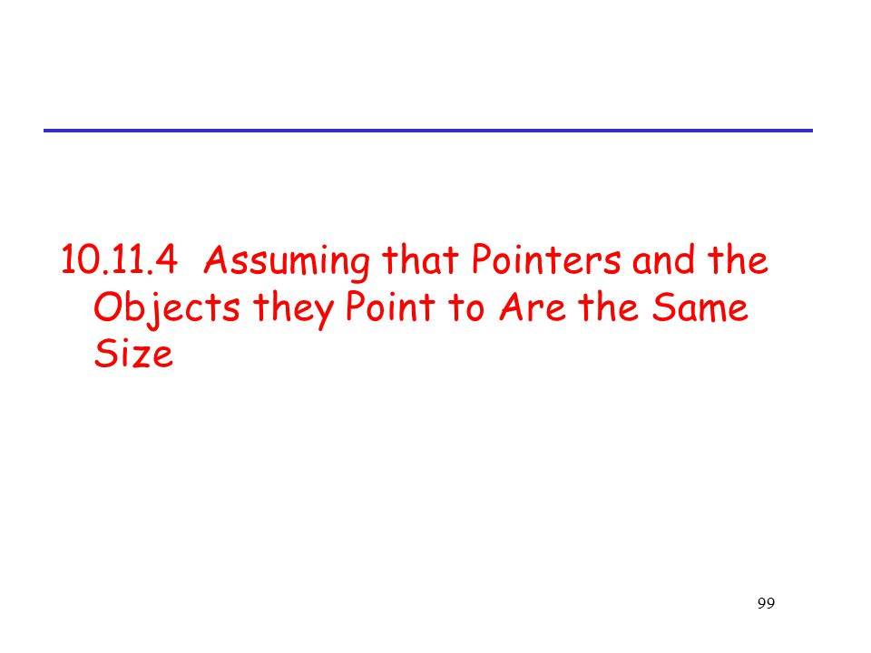 10.11.4 Assuming that Pointers and the Objects they Point to Are the Same Size