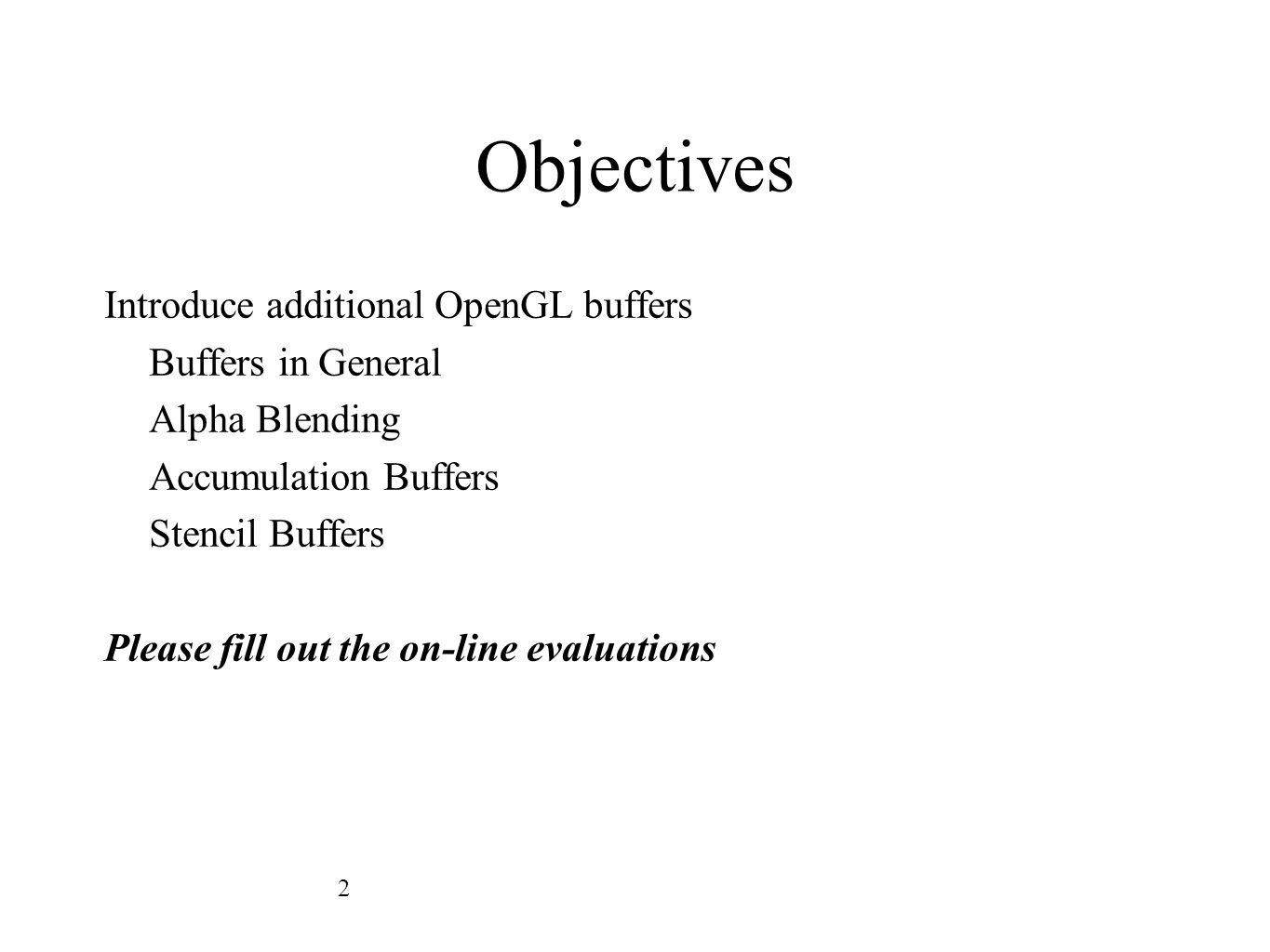 Objectives Introduce additional OpenGL buffers Buffers in General