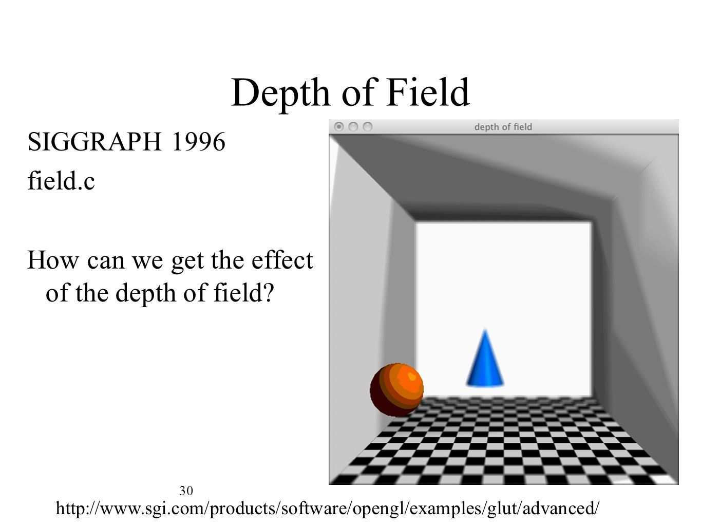 Depth of Field SIGGRAPH 1996 field.c How can we get the effect of the depth of field