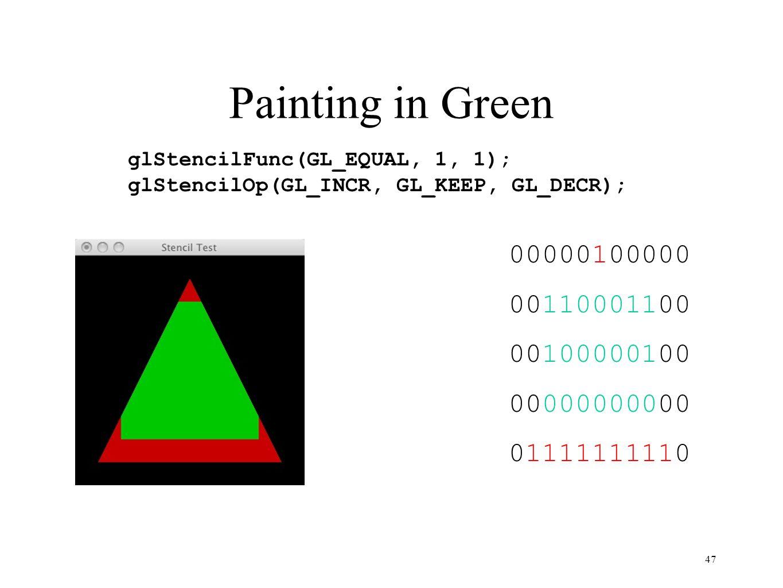 Painting in Green glStencilFunc(GL_EQUAL, 1, 1); glStencilOp(GL_INCR, GL_KEEP, GL_DECR); 00000100000.