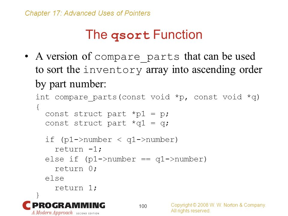 The qsort Function A version of compare_parts that can be used to sort the inventory array into ascending order by part number: