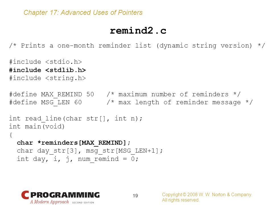 remind2.c /* Prints a one-month reminder list (dynamic string version) */ #include <stdio.h> #include <stdlib.h>