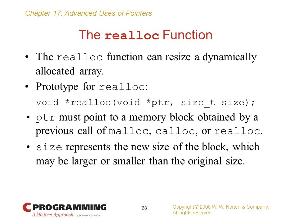 The realloc Function The realloc function can resize a dynamically allocated array. Prototype for realloc: