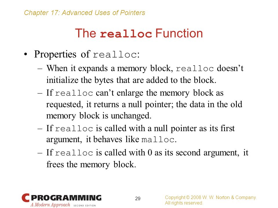 The realloc Function Properties of realloc: