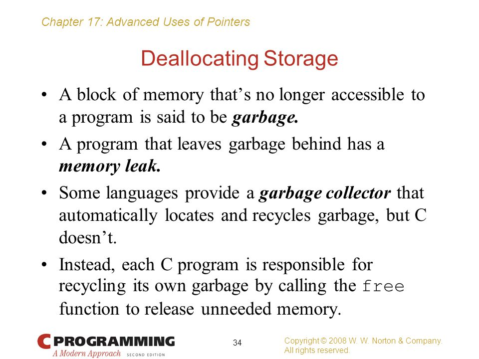 Deallocating Storage A block of memory that's no longer accessible to a program is said to be garbage.