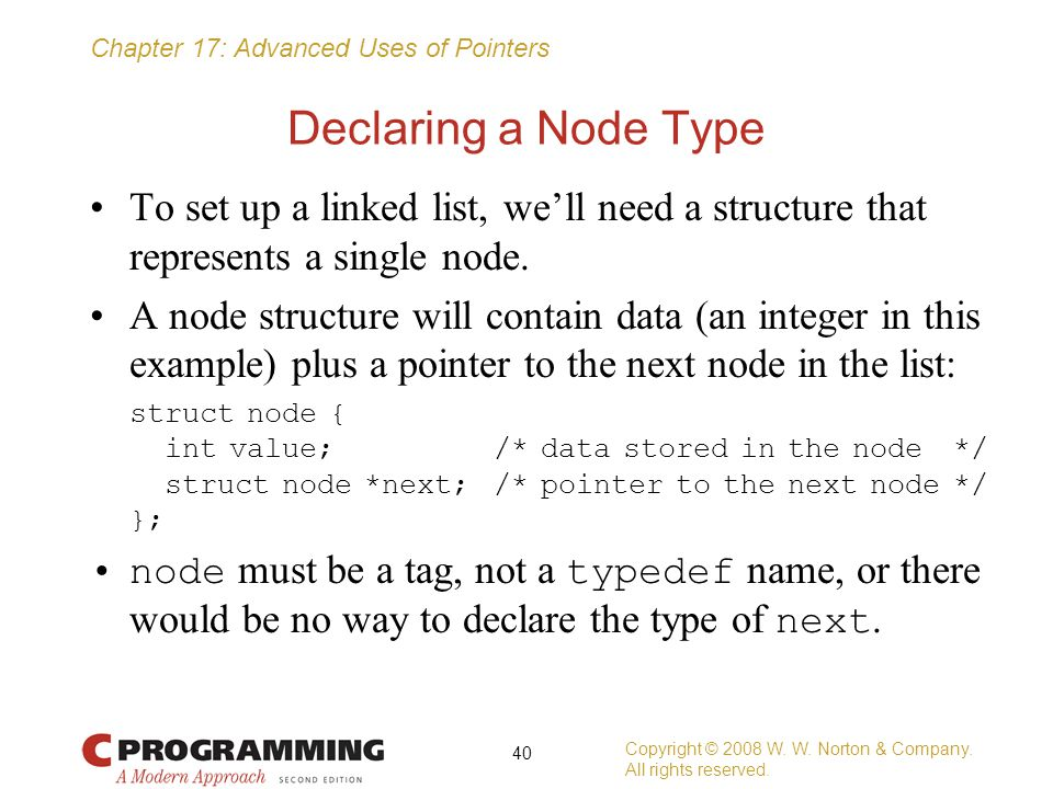 Declaring a Node Type To set up a linked list, we'll need a structure that represents a single node.