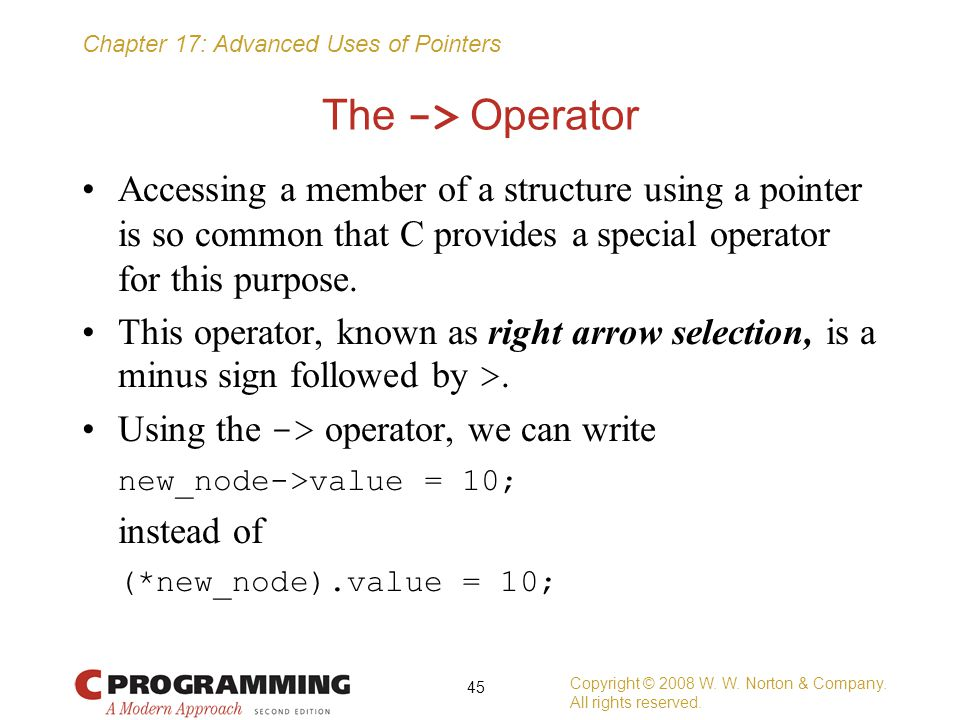 The -> Operator Accessing a member of a structure using a pointer is so common that C provides a special operator for this purpose.